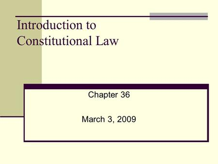 Introduction to Constitutional Law Chapter 36 March 3, 2009.