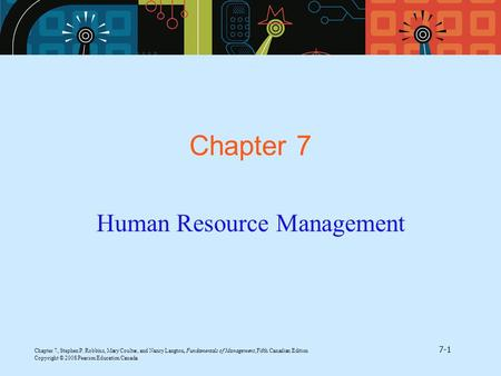 Chapter 7, Stephen P. Robbins, Mary Coulter, and Nancy Langton, Fundamentals of Management, Fifth Canadian Edition 7-1 Copyright © 2008 Pearson Education.