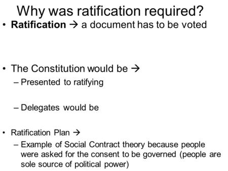 Ratification  a document has to be voted The Constitution would be  –Presented to ratifying –Delegates would be Ratification Plan  –Example of Social.