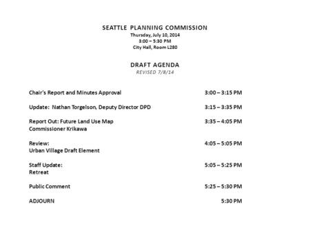 SEATTLE PLANNING COMMISSION Thursday, July 10, 2014 3:00 – 5:30 PM City Hall, Room L280 DRAFT AGENDA REVISED 7/8/14 Chair's Report and Minutes Approval3:00.