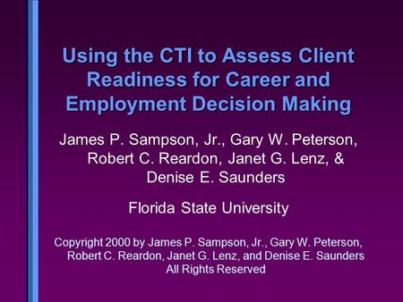 Using the CTI to Assess Client Readiness for Career and Employment Decision Making James P. Sampson, Jr., Gary W. Peterson, Robert C. Reardon, Janet G.
