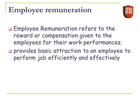Employee remuneration  Employee Remuneration refers to the reward or compensation given to the employees for their work performances.  provides basic.