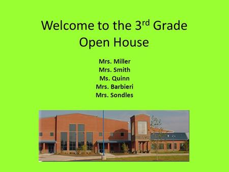 Welcome to the 3 rd Grade Open House Mrs. Miller Mrs. Smith Ms. Quinn Mrs. Barbieri Mrs. Sondles.