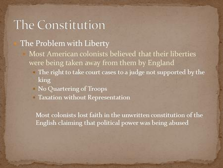 The Problem with Liberty Most American colonists believed that their liberties were being taken away from them by England The right to take court cases.