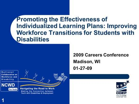 1 2009 Careers Conference Madison, WI 01-27-09 Promoting the Effectiveness of Individualized Learning Plans: Improving Workforce Transitions for Students.