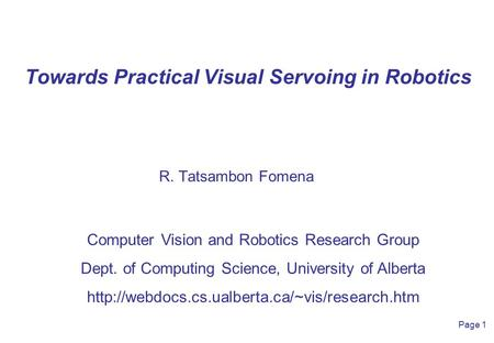 1 Computer Vision and Robotics Research Group Dept. of Computing Science, University of Alberta  Page 1.