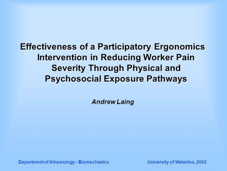 Department of Kinesiology - Biomechanics University of Waterloo, 2002 Effectiveness of a Participatory Ergonomics Intervention in Reducing Worker Pain.