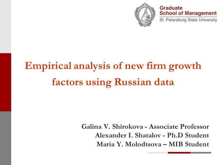 Empirical analysis of new firm growth factors using Russian data Galina V. Shirokova - Associate Professor Alexander I. Shatalov - Ph.D Student Maria Y.