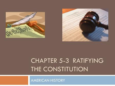 CHAPTER 5-3 RATIFYING THE CONSTITUTION AMERICAN HISTORY.
