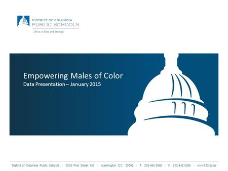 District of Columbia Public Schools | 1200 First Street, NE | Washington, DC 20002 | T 202.442.5885 | F 202.442.5026 | www.k12.dc.us Empowering Males of.