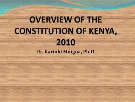 Dr. Kariuki Muigua, Ph.D. THE CONSTITUTION OF KENYA, 2010 Opportunities for Architects and Engineers DR. KARIUKI MUIGUA,Ph.D.