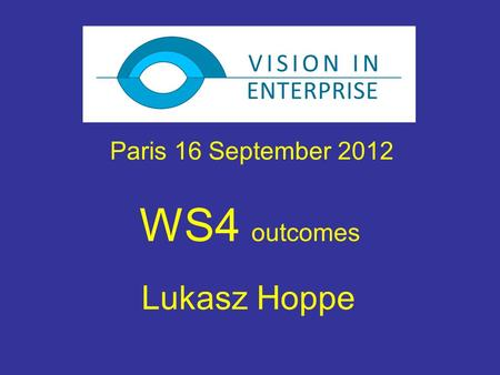 WS4 outcomes Lukasz Hoppe Paris 16 September 2012.