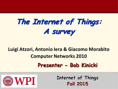 Presenter - Bob Kinicki Internet of Things Fall 2015