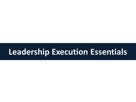 Leadership Execution Essentials. 2 Leaders are In Control Expectations & Feedback Consequences & Incentives Skills & Knowledge Tracking & Visibility Inspiring.
