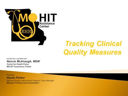 Tracking Clinical Quality Measures. Missouri's Federally-designated Regional Extension Center  University of Missouri:  Department of Health Management.