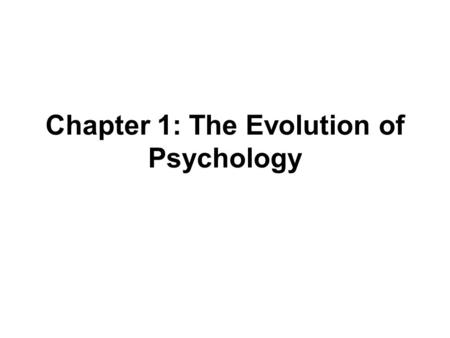 Chapter 1: The Evolution of Psychology. From Speculation to Science: How Psychology Developed  Prior to 1879  Physiology and philosophy scholars study.