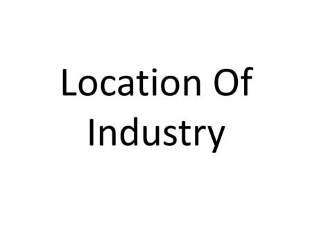Location Of Industry.