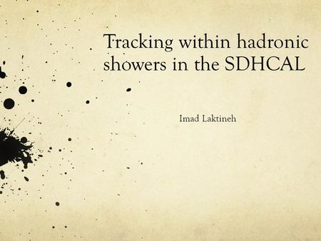 Tracking within hadronic showers in the SDHCAL Imad Laktineh.