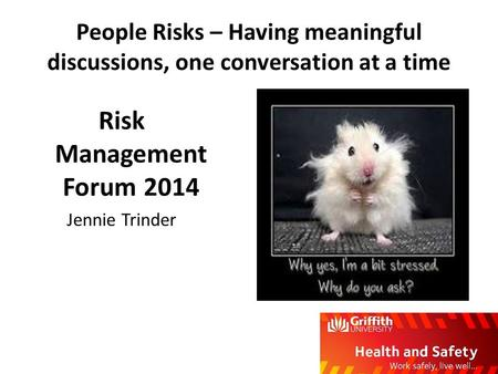 People Risks – Having meaningful discussions, one conversation at a time Risk Management Forum 2014 Jennie Trinder.