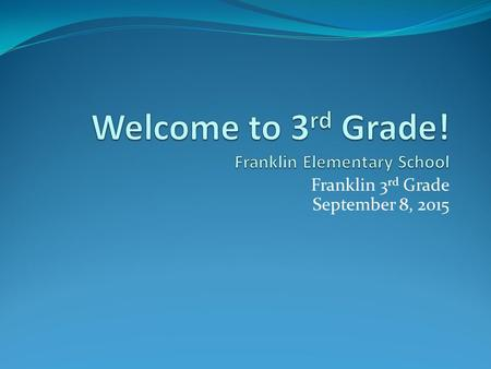 Franklin 3 rd Grade September 8, 2015 Introduction Mr. Shmasciotti 3C.