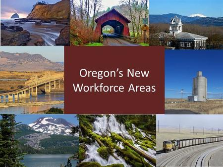Oregon's New Workforce Areas. Why are We Doing This, Again? Changing economy – Increasing economic disparity – requires localized approaches – Skills.