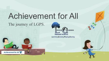 Achievement for All The journey of LGPS.. Rationale Meeting the needs of all children. Reducing the need for children being withdrawn from class. Good.