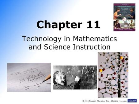 Chapter 11 Technology in Mathematics and Science Instruction © 2010 Pearson Education, Inc. All rights reserved.