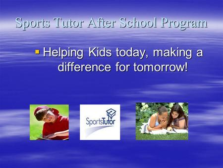 Sports Tutor After School Program  Helping Kids today, making a difference for tomorrow!