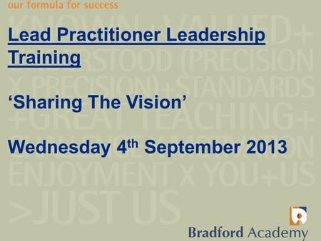 Lead Practitioner Leadership Training 'Sharing The Vision' Wednesday 4 th September 2013.
