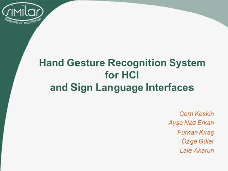 Hand Gesture Recognition System for HCI and Sign Language Interfaces Cem Keskin Ayşe Naz Erkan Furkan Kıraç Özge Güler Lale Akarun.