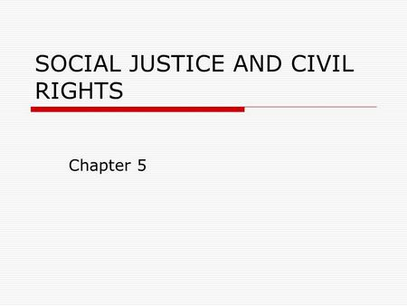 SOCIAL JUSTICE AND CIVIL RIGHTS Chapter 5. Social Welfare Policy and Social Programs: A Values Perspective, by Elizabeth Segal Copyright 2007, Brooks/Cole,