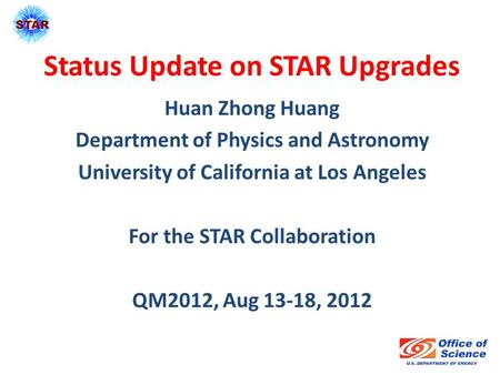 Status Update on STAR Upgrades Huan Zhong Huang Department of Physics and Astronomy University of California at Los Angeles For the STAR Collaboration.