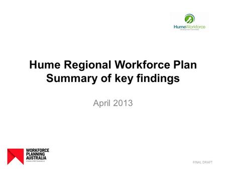 Hume Regional Workforce Plan Summary of key findings April 2013 FINAL DRAFT.