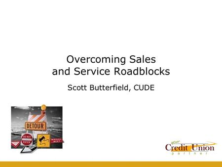 Overcoming Sales and Service Roadblocks Scott Butterfield, CUDE.
