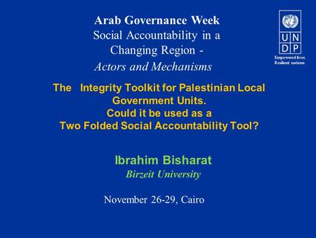 The Integrity Toolkit for Palestinian Local Government Units. Could it be used as a Two Folded Social Accountability Tool? Ibrahim Bisharat Birzeit University.