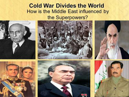Cold War Divides the World How is the Middle East influenced by the Superpowers?