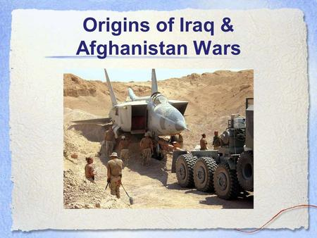 "Origins of Iraq & Afghanistan Wars. 1979-1987 Soviets Invade Afghanistan US lends support to ""Mujahideen"""