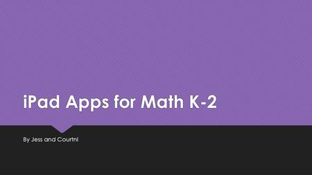 IPad Apps for Math K-2 By Jess and Courtni. There are many different Math Apps that can be used in classrooms  Motion Math  Geoboard  Math Vs. Zombies.