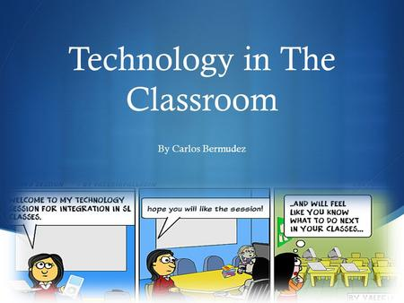  Technology in The Classroom By Carlos Bermudez.