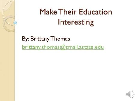 Make Their Education Interesting By: Brittany Thomas