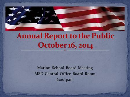 Marion School Board Meeting MSD Central Office Board Room 6:00 p.m 6:00 p.m.