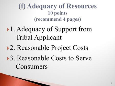  1. Adequacy of Support from Tribal Applicant  2. Reasonable Project Costs  3. Reasonable Costs to Serve Consumers 1.