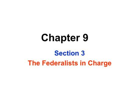 Section 3 The Federalists in Charge