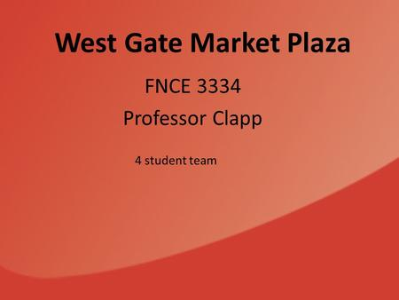 West Gate Market Plaza FNCE 3334 Professor Clapp 4 student team.