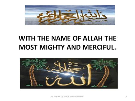 WITH THE NAME OF ALLAH THE MOST MIGHTY AND MERCIFUL. 1HUMAN RESOURCE MANAGEMENT.