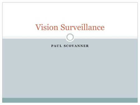 Vision Surveillance Paul Scovanner.