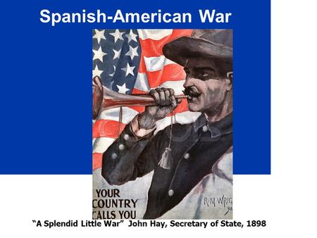 "Spanish-American War ""A Splendid Little War"" John Hay, Secretary of State, 1898."