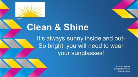 Clipart Clean & Shine It's always sunny inside and out- So bright, you will need to wear your sunglasses! Rashard Spruell Dolores Pierorazio Brandy Jones.