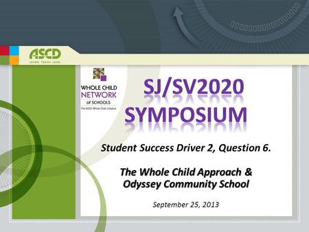 Student Success Driver 2, Question 6. The Whole Child Approach & Odyssey Community School September 25, 2013.