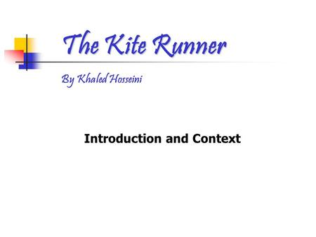 Introduction and Context The Kite Runner By Khaled Hosseini.